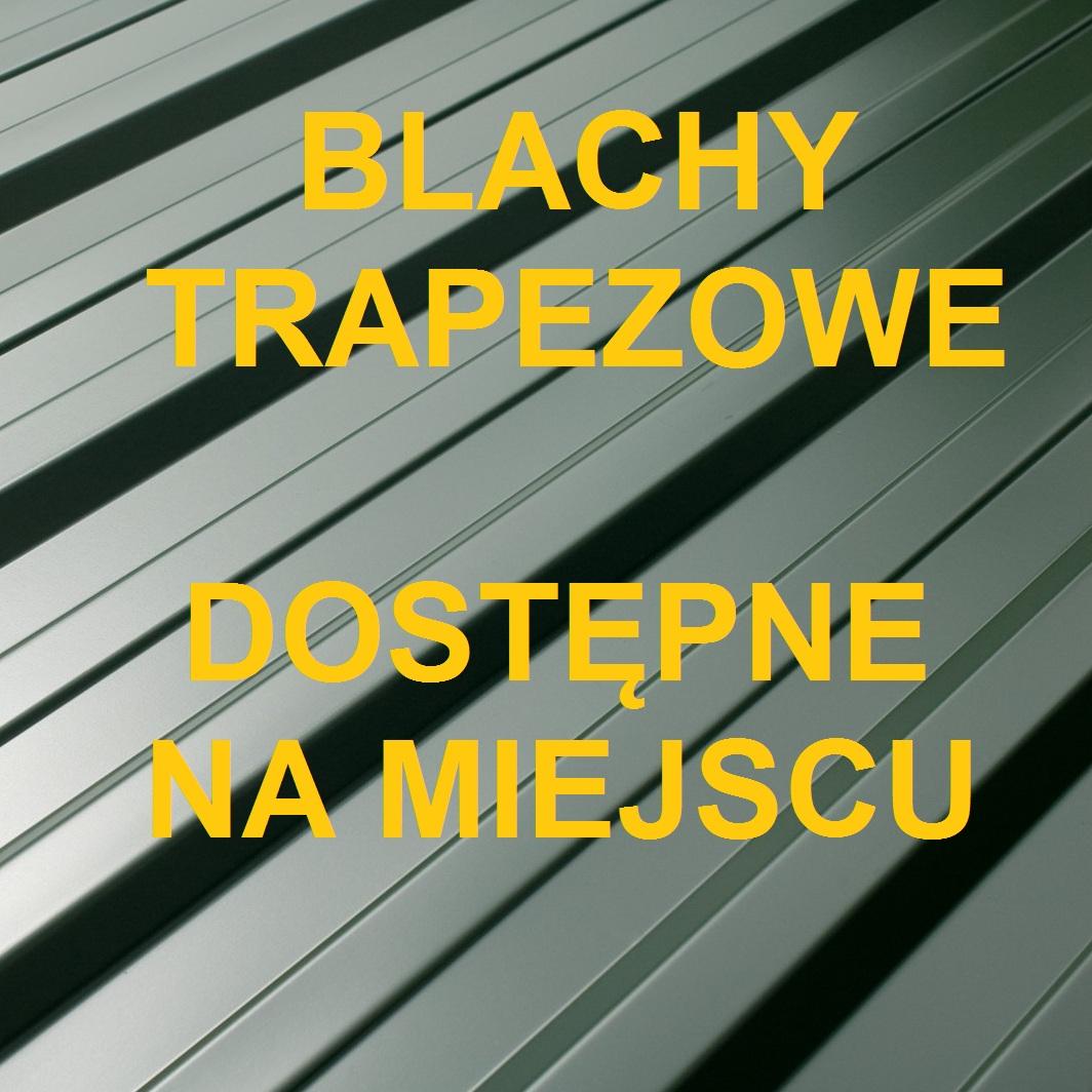 BLACHY TRAPEZOWE DOSTĘPNE NA MIEJSCU3